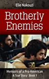 Brotherly Enemies: A True Story (Memoirs of a Pro American)