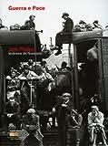 Charles-Henri Favrod Guerra E Pace: John Phillips: Eyewitness of the 20th Century