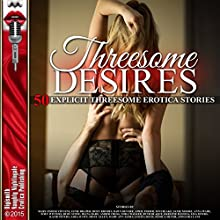 Threesome Desires: Fifty Explicit Threesome Erotica Stories Audiobook by Mary Fisher Stevens, Janie Draper, Roxy Rhodes, Jessica Silver Narrated by Roxanne Hill, Rebecca Wolfe,  Tigra, Kathryn LaPlante, D. Rampling, Desiree Divine
