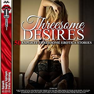 Threesome Desires: Fifty Explicit Threesome Erotica Stories Audiobook