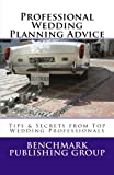 img - for Professional Wedding Planning Advice: Tips & Secrets from Top Wedding Professionals: Featuring Interviews with 15 Wedding Professionals book / textbook / text book