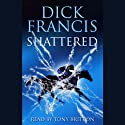 Shattered (       UNABRIDGED) by Dick Francis Narrated by Tony Britton