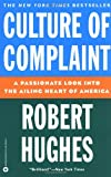 Culture of Complaint: The Fraying of America (0446670340) by Hughes, Robert