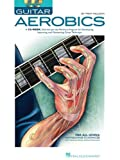 Guitar Aerobics: A 52-Week, One-lick-per-day Workout Program for Developing, Improving and Maintaining Guitar Technique