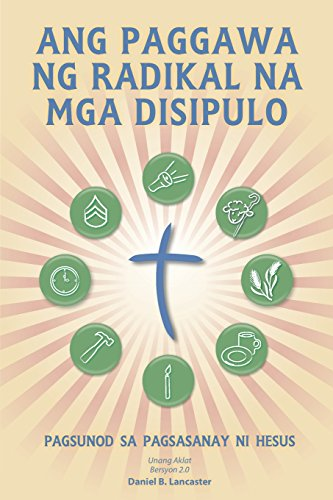 Ang Paggawa Ng Radikal Na Mga Disipulo: A Manual to Facilitate Training Disciples in House Churches, Small Groups, and D