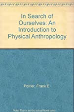 In Search of Ourselves An Introduction to Physical Anthropology by Frank E. Poirier