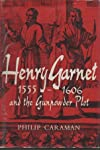 Henry Garnet 1555-1606 and the Gundpowder Plot