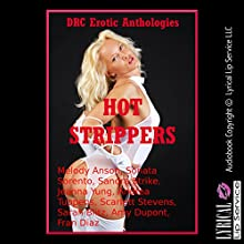 Hot Strippers: Ten Explicit Erotica Stories (       UNABRIDGED) by Melody Anson, Sonata Sorento, Sandra Strike, Jeanna Yung, Andrea Tuppens, Scarlett Stevens, Sarah Blitz, Amy Dupont, Fran Diaz Narrated by Kit Hawkins