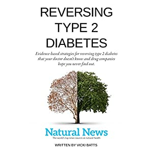 Reversing Type 2 Diabetes: Evidence-Based Strategies for Reversing Type 2 Diabetes That Your Doctor Doesn't Know and Drug Companies Hope You Never Find Out Hörbuch von Vicki Batts Gesprochen von: Lisa Stroth