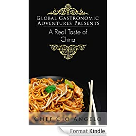 Authentic Chinese cookbook Global Gastronomic Adventures Presents A Real Taste of China: Easy Chinese Recipes for the American Kitchen (Global Gastronomic ... A Real Taste of China 14) (English Edition)