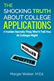 img - for The Shocking Truth About College Applications: 7 Insider Secrets They Won't Tell You At College Night book / textbook / text book