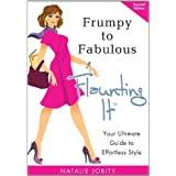 Frumpy to Fabulous: Flaunting It. Your Ultimate Guide to Effortless Style (Revised Edition) ~ Natalie Jobity