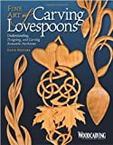 "Fine Art of Carving Lovespoons: Understanding, Designing, and Carving Romantic Heirlooms (""Woodcarving Illustrated"" Book)"