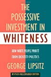 The Possessive Investment in Whiteness: How White People Profit from Identity Politics, Revised and Expanded Edition (1592134947) by George Lipsitz