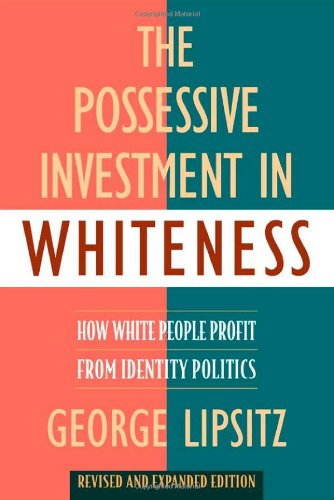 The Possessive Investment in Whiteness: How White People...