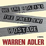 We Are Holding the President Hostage | Warren Adler