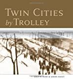 img - for Twin Cities by Trolley: The Streetcar Era in Minneapolis and St. Paul book / textbook / text book