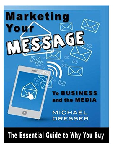 Marketing Your Message To Business And The Media: The Essential Guide To Why You Buy back-100109