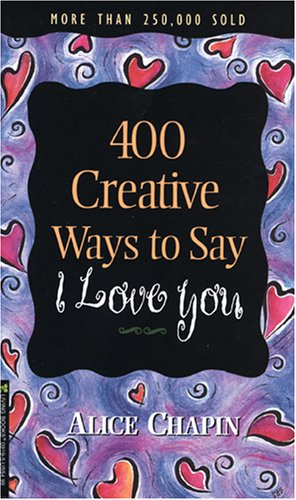 400 Creative Ways to Say I Love You, Chapin,Alice