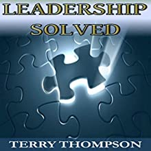Leadership Solved (       UNABRIDGED) by Terry Thompson Narrated by Terry Thompson