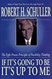 img - for If It's Going to Be, It's Up to Me: The Eight Proven Principles of Possibility Thinking by Robert Harold Schuller (1997-03-01) book / textbook / text book