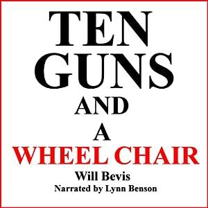 Ten Guns and a Wheel Chair Audiobook