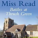Battles at Thrush Green Audiobook by Miss Read Narrated by Gwen Watford