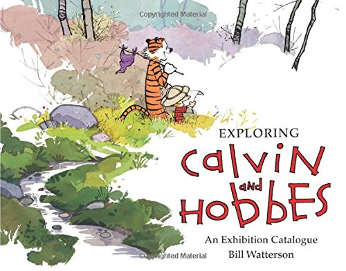 Exploring Calvin and Hobbes: An Exhibition Catalogue - Bill Watterson