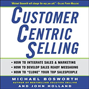 CustomerCentric Selling | [Michael Bosworth, John Holland]