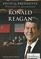 Ronald Reagan (Pivotal Presidents: Profiles in Leadership)