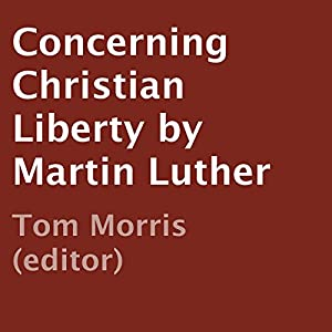 Concerning Christian Liberty by Martin Luther Hörbuch