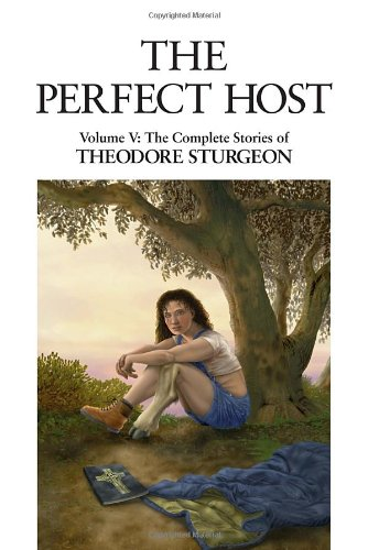 The Complete Stories of Theodore Sturgeon: The Perfect Host v.5: The Perfect Host Vol 5