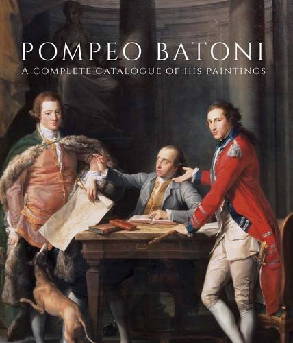 Pompeo Batoni: A Complete Catalogue of His Paintings (The Paul Mellon Centre for Studies in British Art)