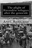 img - for The plight of Rwandese refugees after the genocide: The story of a survivor: From the middle of the Rwandese genocide to the heart of the United States book / textbook / text book
