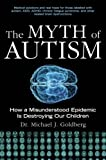 Image of The Myth of Autism: How a Misunderstood Epidemic Is Destroying Our Children