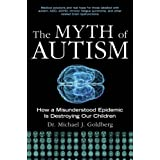 The Myth of Autism: How a Misunderstood Epidemic Is Destroying Our Childrenby Michael J. Goldberg