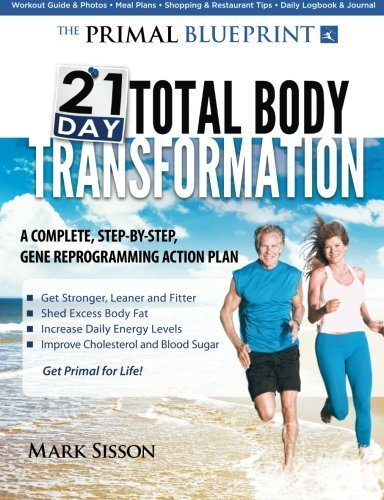 The Primal Blueprint 21-Day Total Body Transformation: A Step-By-Step, Gene Reprogramming Action Plan By Sisson, Mark (2011) Paperback