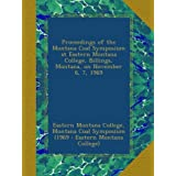 Proceedings of the Montana Coal Symposium at Eastern Montana College, Billings, Montana, on November 6, 7, 1969...