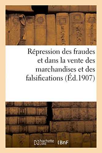 Répression des fraudes et dans la vente des marchandises et des falsifications (Éd.1907)