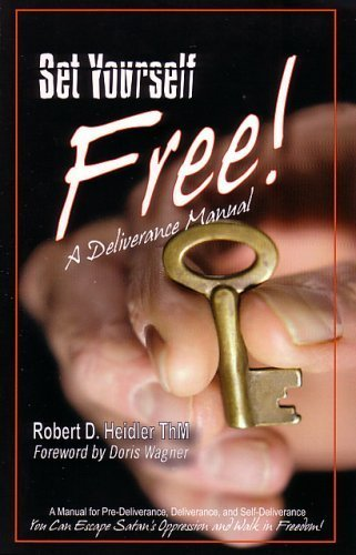 Set Yourself Free! A Deliverance Manual: ThM Robert D. Heidler: 9780979167805: Amazon.com: Books