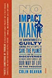 img - for No Impact Man: The Adventures of a Guilty Liberal Who Attempts to Save the Planet, and the Discoveries He Makes About Himself and Our Way of Life in the Process book / textbook / text book