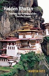 Hidden Bhutan: Entering the Kingdom of the Thunder Dragon (Armchair Traveller (Haus Publishing))