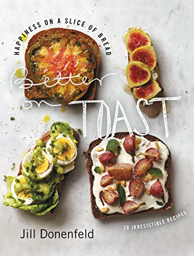 Better on Toast: Happiness on a Slice of Bread--70 Irresistible Recipes by Jill A. Donenfeld