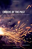 img - for Embers of the Past: Essays in Times of Decolonization (Latin America Otherwise) book / textbook / text book