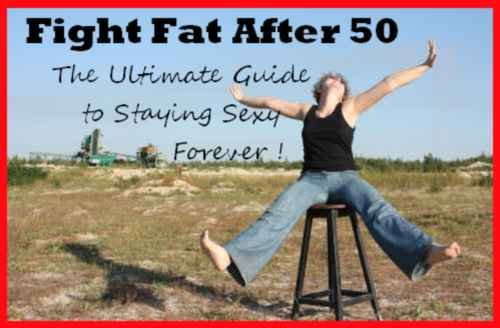 Fight Fat After 50: The Ultimate Guide to Staying Sexy Forever!