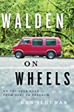 Ken Ilgunas Walden on Wheels: On the Open Road from Debt to Freedom