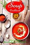 Soup Cookbook: Simple and Healthy Homemade Recipes to Warm the Soul: Mediterranean Diet for Beginners, Mediterranean Cookbook, Mediterranean Weight Loss … Dinner Cookbooks and Meal Plans)