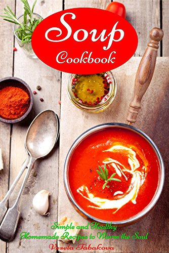 Soup Cookbook: Simple and Healthy Homemade Recipes to Warm the Soul (Free: Superfood Paleo Smoothie Recipes): Healthy Recipes for Weight Loss (Souping and Soup Diet for Weight Loss) (Best Pressure Cooker Cook Book compare prices)