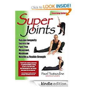 Super Joints: Russian Longevity Secrets for Pain-Free Movement,: Russian Longevity Secrets for Pain-free Movement, Maximum Mobility and Flexible Strength