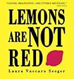 Lemons Are Not Red (Ala Notable Book(Awards)) (Neal Porter Books)